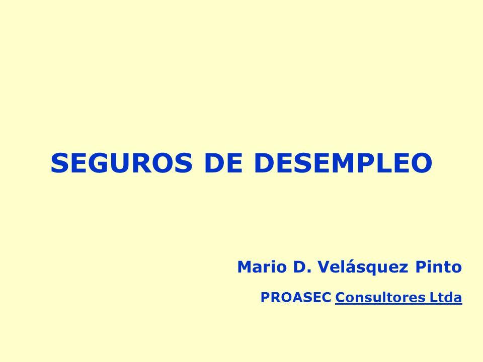 SEGUROS DE DESEMPLEO Mario D. Velásquez Pinto PROASEC Consultores Ltda