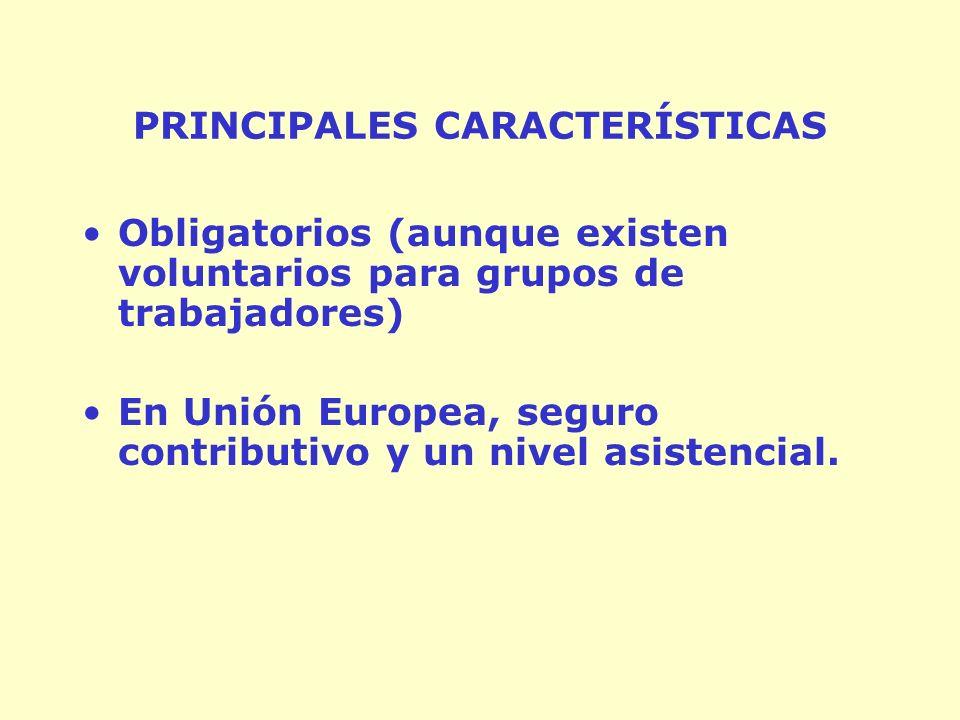 PRINCIPALES CARACTERÍSTICAS Obligatorios (aunque existen voluntarios para grupos de trabajadores) En Unión Europea, seguro contributivo y un nivel asistencial.
