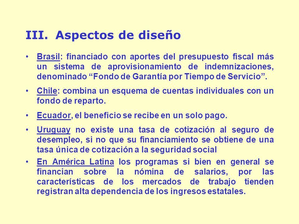 III.Aspectos de diseño Brasil: financiado con aportes del presupuesto fiscal más un sistema de aprovisionamiento de indemnizaciones, denominado Fondo de Garantía por Tiempo de Servicio.