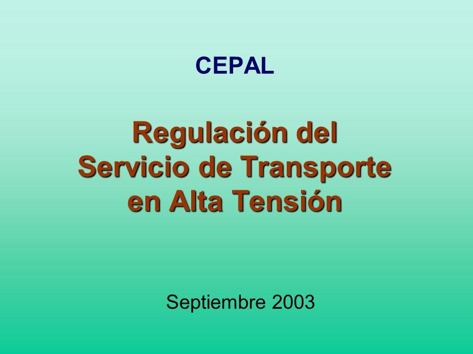 Regulación del Servicio de Transporte en Alta Tensión CEPAL Regulación del Servicio de Transporte en Alta Tensión Septiembre 2003