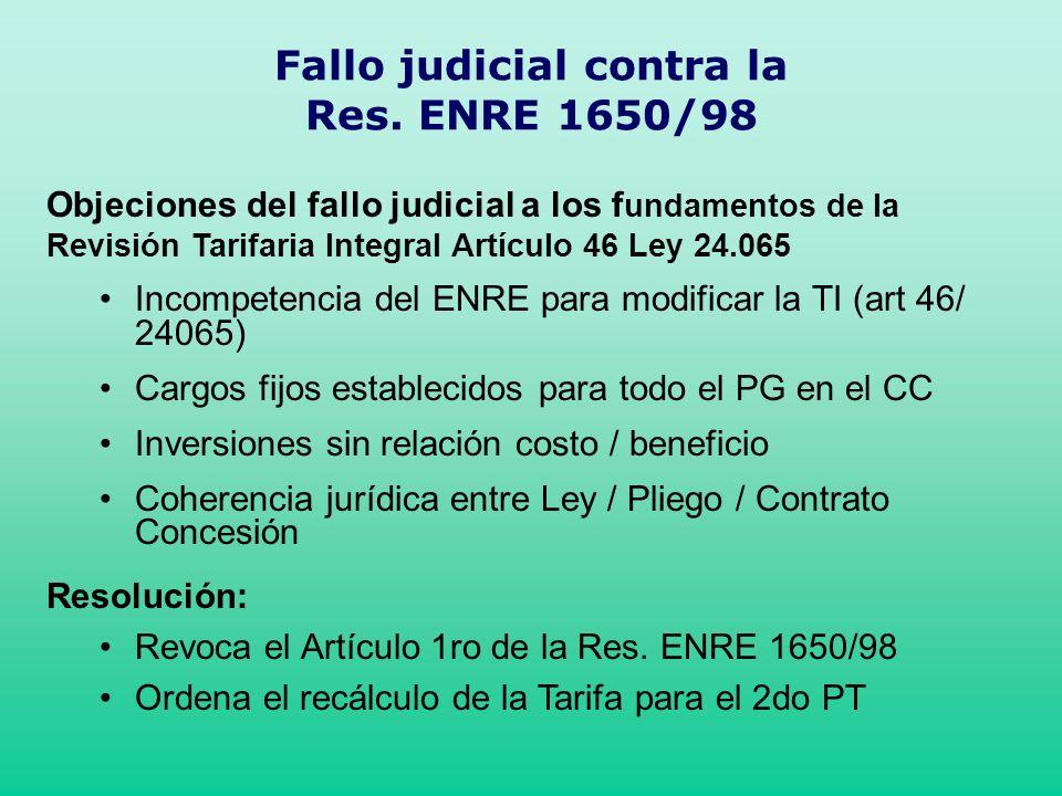 Fallo judicial contra la Res. ENRE 1650/98 Objeciones del fallo judicial a los f undamentos de la Revisión Tarifaria Integral Artículo 46 Ley 24.065 I