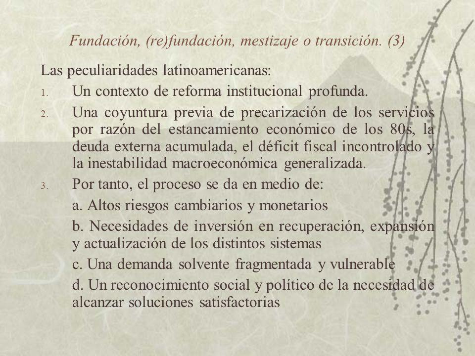Fundación, (re)fundación, mestizaje o transición. (3) Las peculiaridades latinoamericanas: 1. Un contexto de reforma institucional profunda. 2. Una co