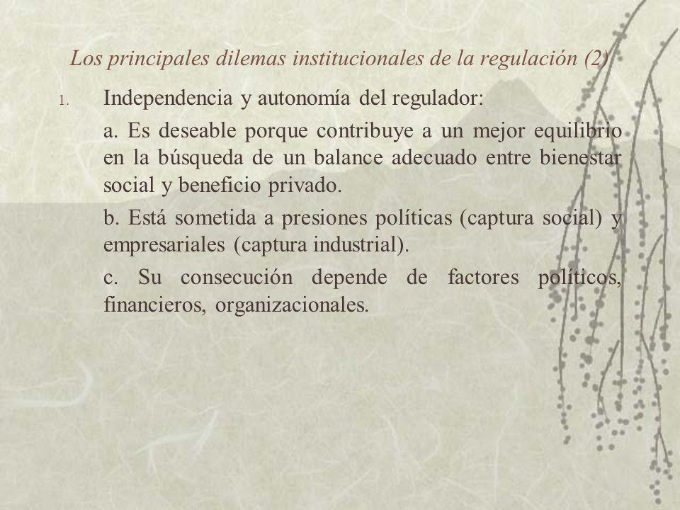 Los principales dilemas institucionales de la regulación (2) 1. Independencia y autonomía del regulador: a. Es deseable porque contribuye a un mejor e