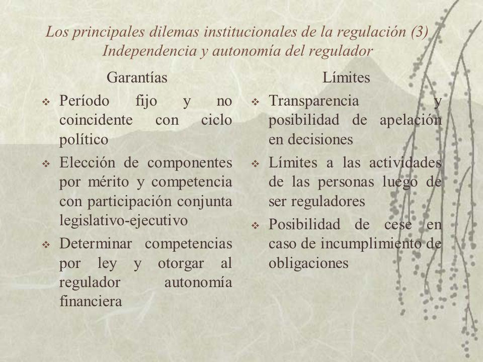 Los principales dilemas institucionales de la regulación (3) Independencia y autonomía del regulador Garantías Período fijo y no coincidente con ciclo