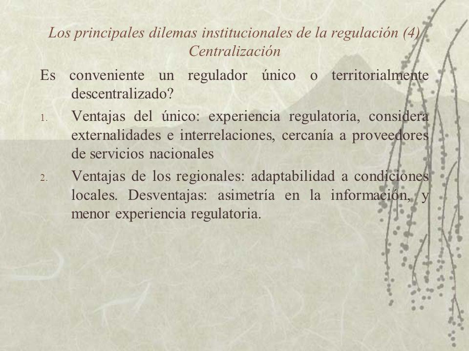 Los principales dilemas institucionales de la regulación (4) Centralización Es conveniente un regulador único o territorialmente descentralizado? 1. V