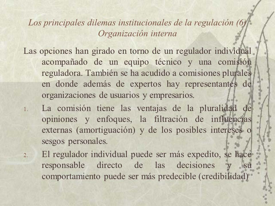 Los principales dilemas institucionales de la regulación (6) Organización interna Las opciones han girado en torno de un regulador individual acompaña