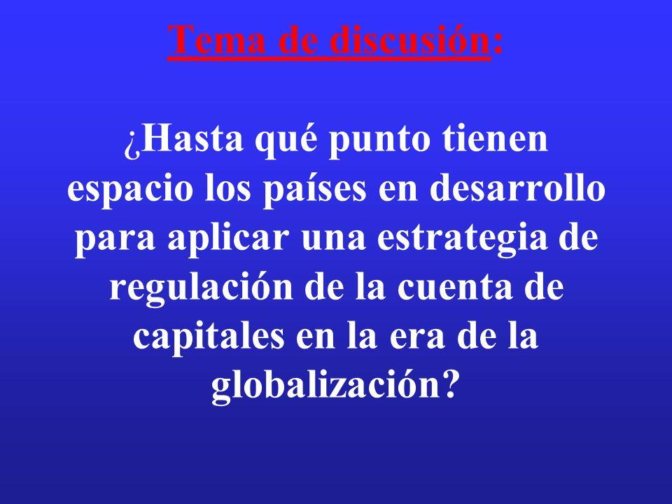 Tema de discusión: ¿Hasta qué punto tienen espacio los países en desarrollo para aplicar una estrategia de regulación de la cuenta de capitales en la