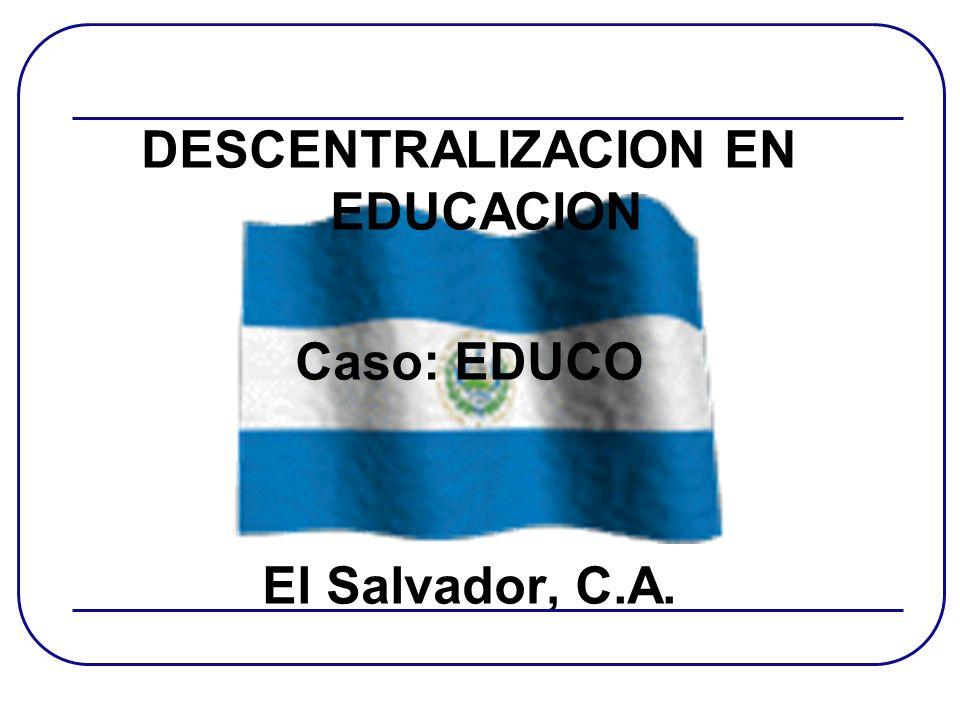 DESCENTRALIZACION EN EDUCACION Caso: EDUCO El Salvador, C.A.