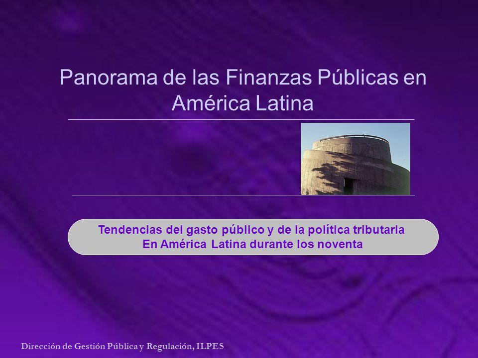 Panorama de las Finanzas Públicas en América Latina Tendencias del gasto público y de la política tributaria En América Latina durante los noventa Dirección de Gestión Pública y Regulación, ILPES