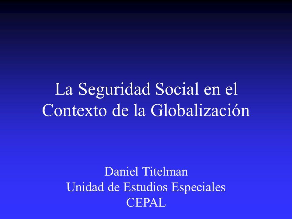 La Seguridad Social en el Contexto de la Globalización Daniel Titelman Unidad de Estudios Especiales CEPAL