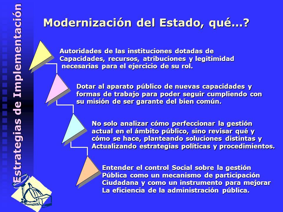 Estrategias de Implementación Dotar al aparato público de nuevas capacidades y formas de trabajo para poder seguir cumpliendo con su misión de ser garante del bien común.