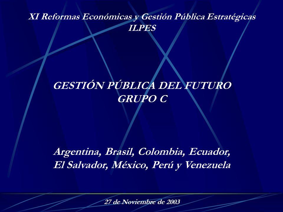 XI Reformas Económicas y Gestión Pública Estratégicas ILPES GESTIÓN PÚBLICA DEL FUTURO GRUPO C Argentina, Brasil, Colombia, Ecuador, El Salvador, Méxi