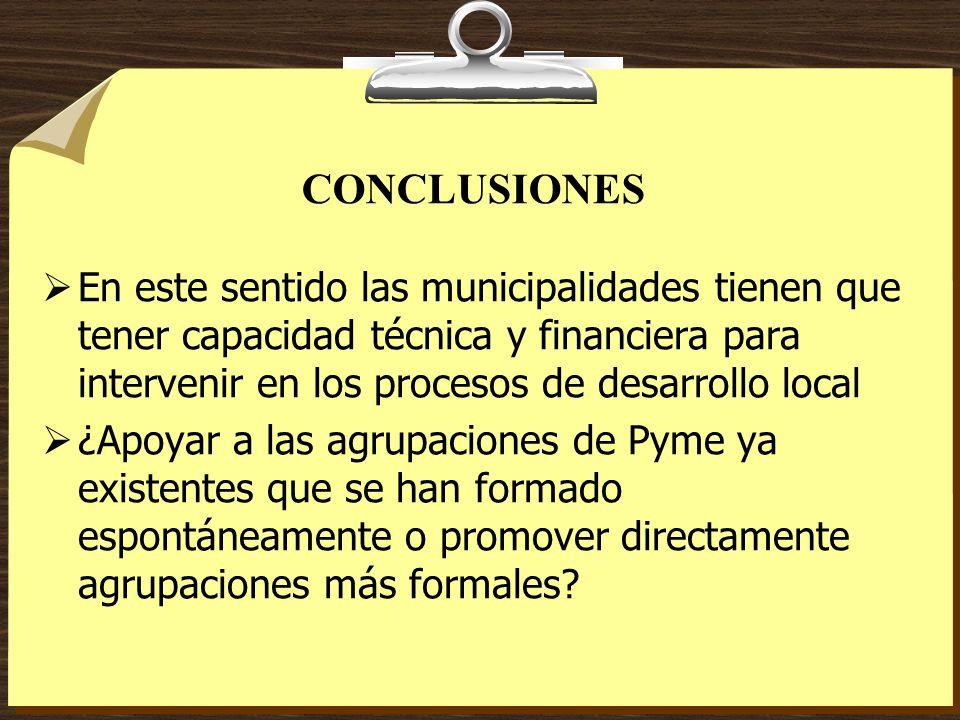CONCLUSIONES En este sentido las municipalidades tienen que tener capacidad técnica y financiera para intervenir en los procesos de desarrollo local ¿