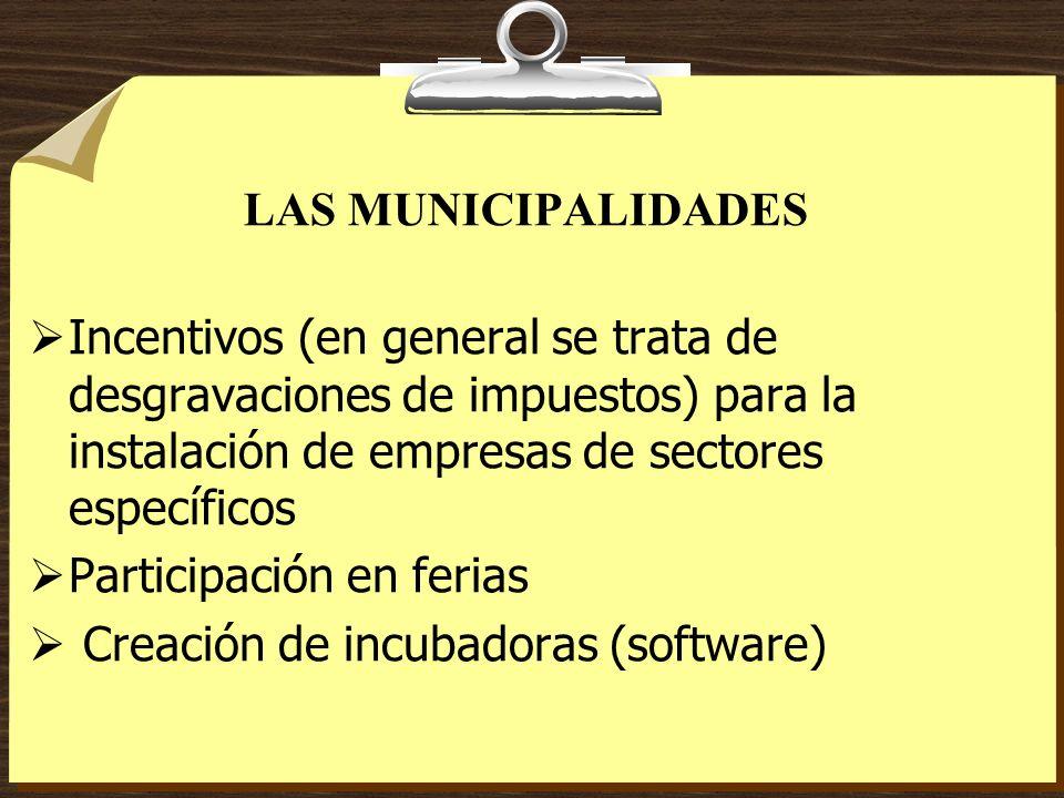 LAS MUNICIPALIDADES Incentivos (en general se trata de desgravaciones de impuestos) para la instalación de empresas de sectores específicos Participac