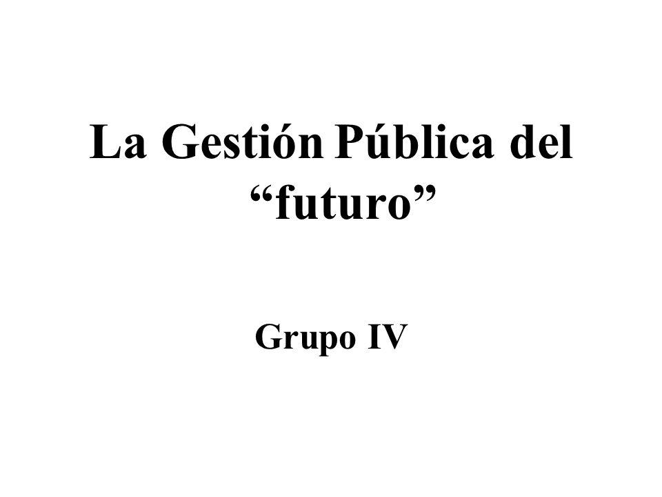 La Gestión Pública del futuro Grupo IV