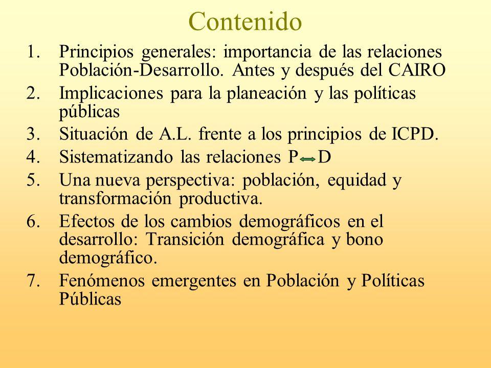 Contenido 1.Principios generales: importancia de las relaciones Población-Desarrollo. Antes y después del CAIRO 2.Implicaciones para la planeación y l