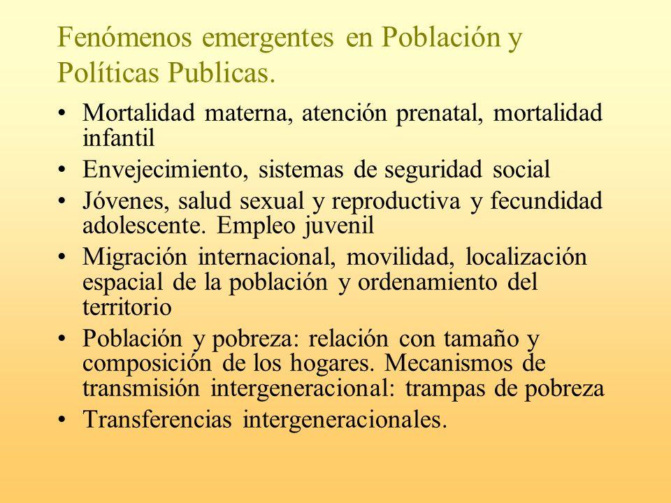 Fenómenos emergentes en Población y Políticas Publicas. Mortalidad materna, atención prenatal, mortalidad infantil Envejecimiento, sistemas de segurid