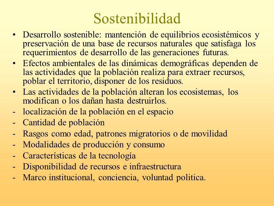 Sostenibilidad Desarrollo sostenible: mantención de equilibrios ecosistémicos y preservación de una base de recursos naturales que satisfaga los reque