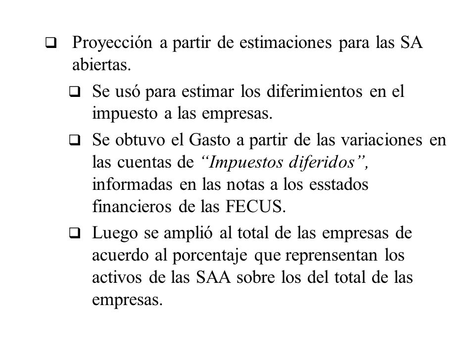 Proyección a partir de estimaciones para las SA abiertas. Se usó para estimar los diferimientos en el impuesto a las empresas. Se obtuvo el Gasto a pa
