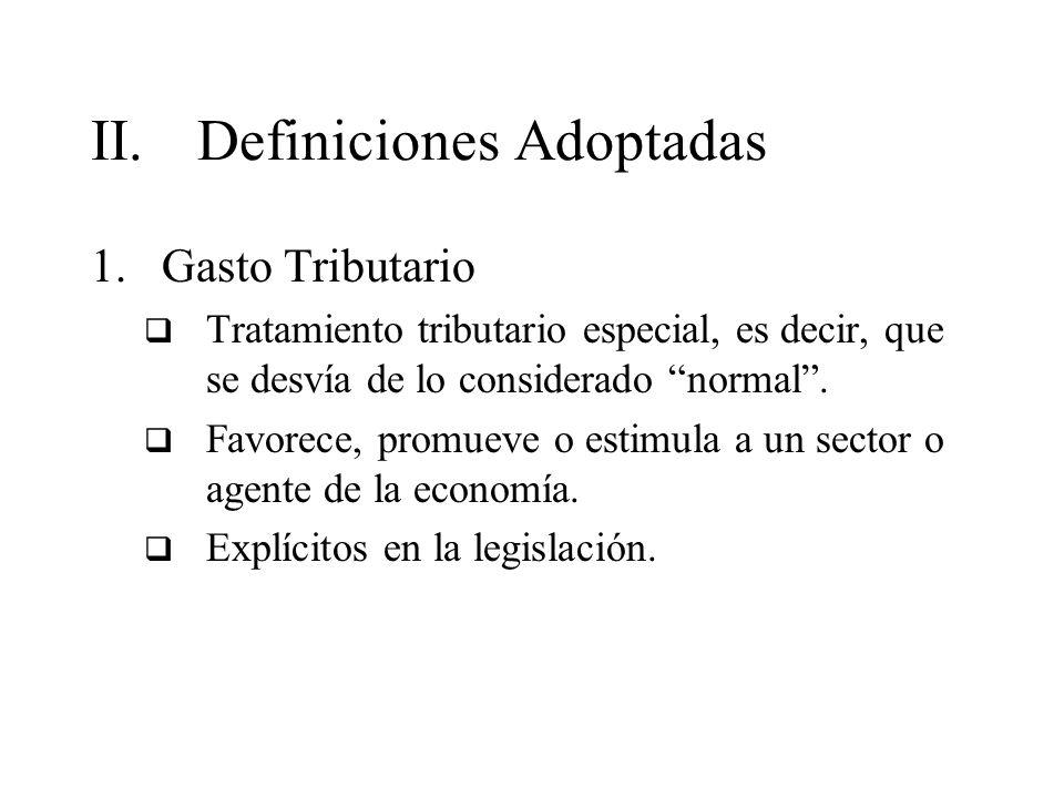 II.Definiciones Adoptadas 1.Gasto Tributario Tratamiento tributario especial, es decir, que se desvía de lo considerado normal. Favorece, promueve o e
