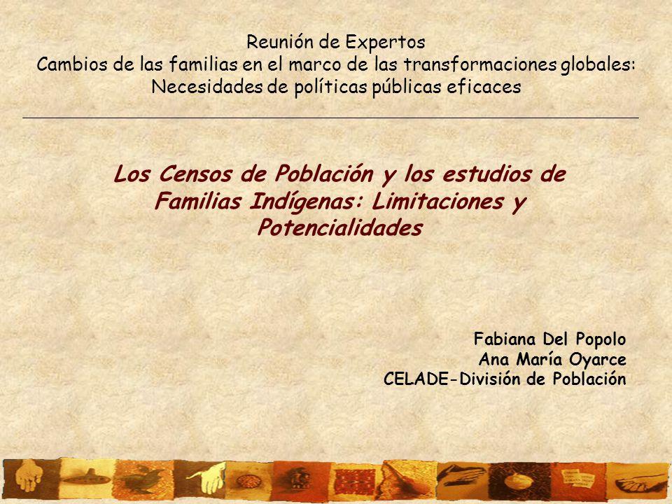 Los Censos de Población y los estudios de Familias Indígenas: Limitaciones y Potencialidades Fabiana Del Popolo Ana María Oyarce CELADE-División de Po