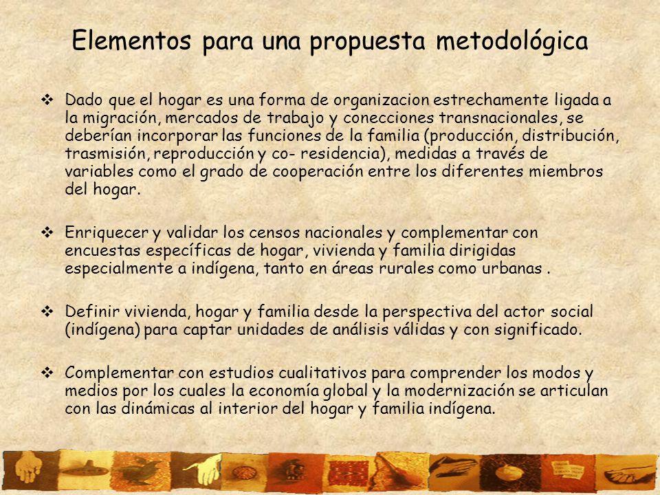 Elementos para una propuesta metodológica Dado que el hogar es una forma de organizacion estrechamente ligada a la migración, mercados de trabajo y co