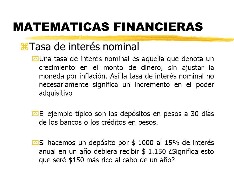 MATEMATICAS FINANCIERAS zTasa de interés nominal yUna tasa de interés nominal es aquella que denota un crecimiento en el monto de dinero, sin ajustar