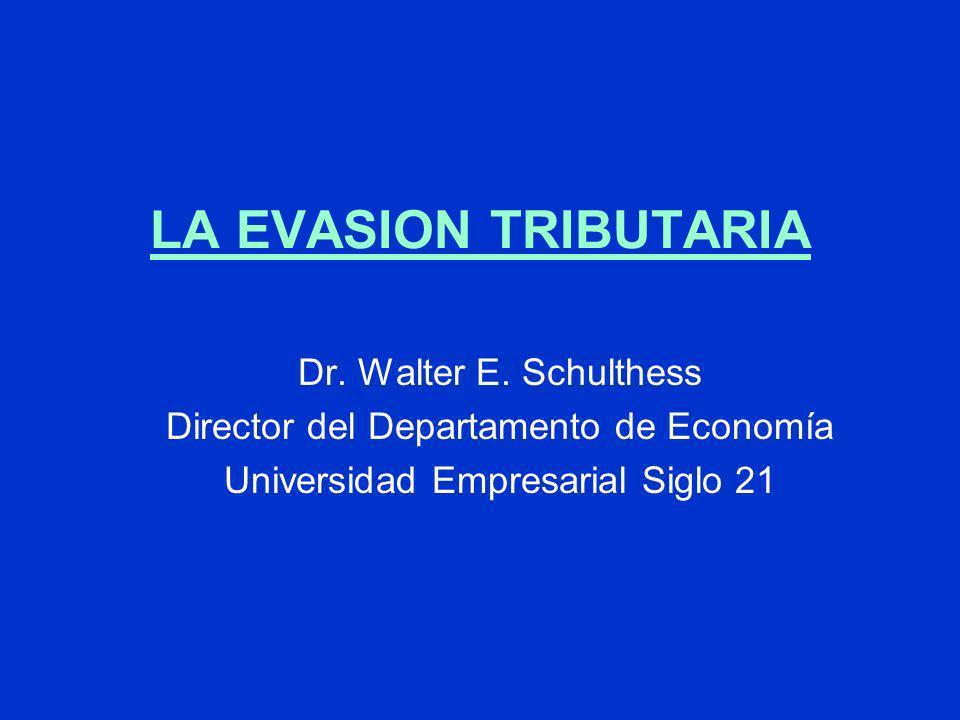 LA EVASION TRIBUTARIA Dr. Walter E. Schulthess Director del Departamento de Economía Universidad Empresarial Siglo 21