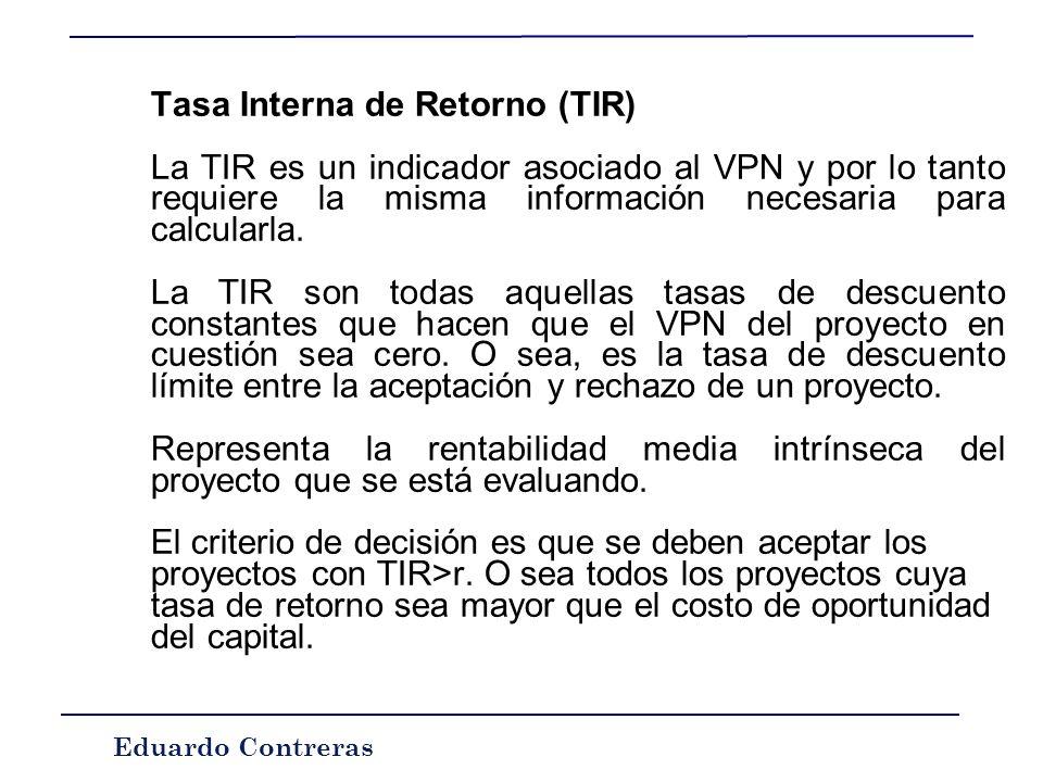 Eduardo Contreras Otros indicadores La mayoría de las veces si a un proyecto se le exige una mayor tasa de descuento entonces el VPN disminuye, es dec
