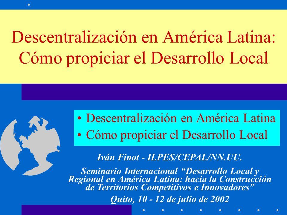 Descentralización en América Latina: Cómo propiciar el Desarrollo Local Descentralización en América Latina Cómo propiciar el Desarrollo Local Iván Fi