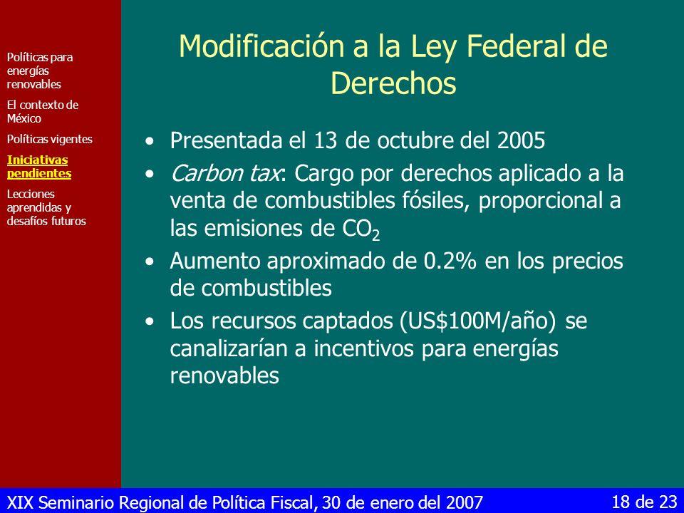 XIX Seminario Regional de Política Fiscal, 30 de enero del 2007 18 de 23 Modificación a la Ley Federal de Derechos Presentada el 13 de octubre del 200