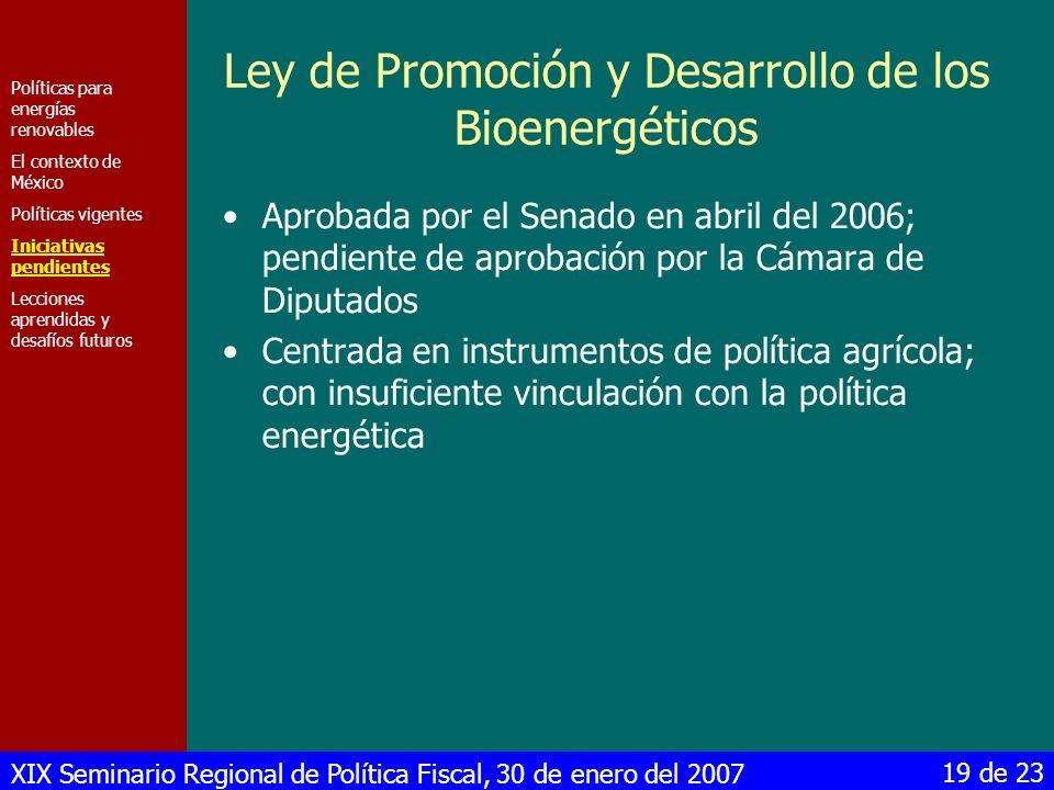 XIX Seminario Regional de Política Fiscal, 30 de enero del 2007 19 de 23 Ley de Promoción y Desarrollo de los Bioenergéticos Aprobada por el Senado en