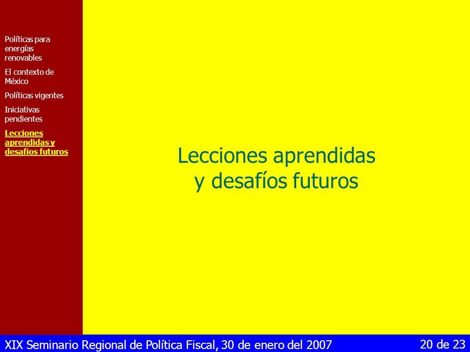 XIX Seminario Regional de Política Fiscal, 30 de enero del 2007 20 de 23 Lecciones aprendidas y desafíos futuros Políticas para energías renovables El