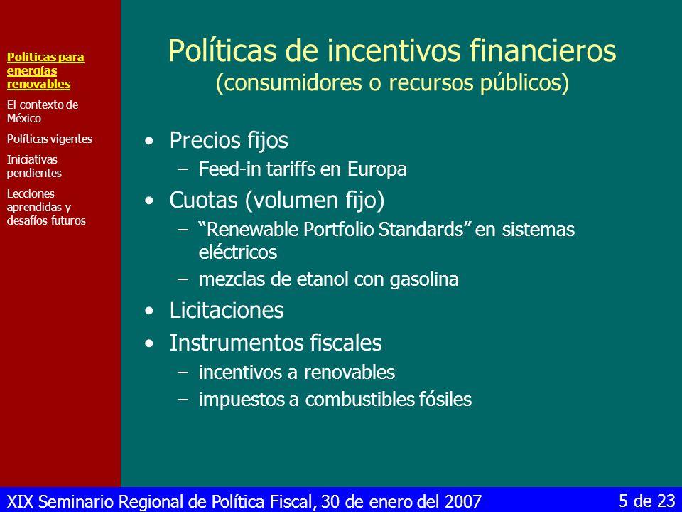XIX Seminario Regional de Política Fiscal, 30 de enero del 2007 6 de 23 El contexto de México Políticas para energías renovables El contexto de México Políticas vigentes Iniciativas pendientes Lecciones aprendidas y desafíos futuros