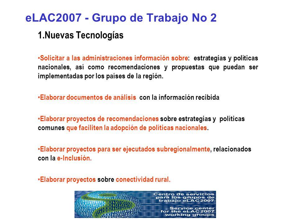 eLAC2007 - Grupo de Trabajo No 2 1.Nuevas Tecnologías Solicitar a las administraciones información sobre: estrategias y políticas nacionales, así como