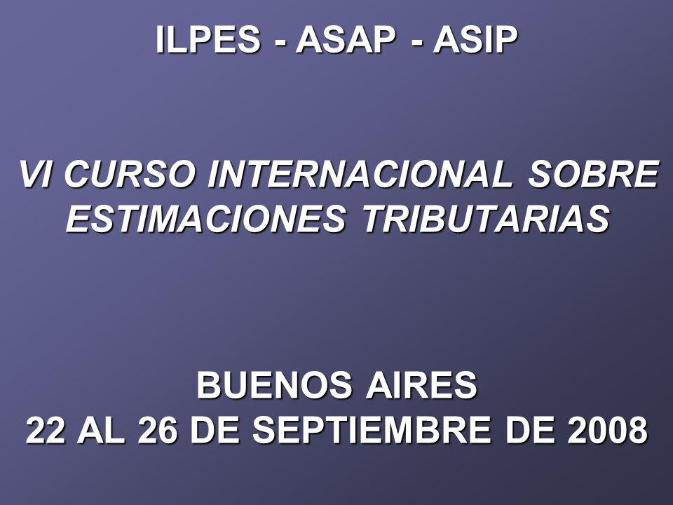 ILPES - ASAP - ASIP VI CURSO INTERNACIONAL SOBRE ESTIMACIONES TRIBUTARIAS BUENOS AIRES 22 AL 26 DE SEPTIEMBRE DE 2008
