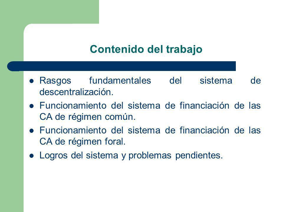 Contenido del trabajo Rasgos fundamentales del sistema de descentralización. Funcionamiento del sistema de financiación de las CA de régimen común. Fu
