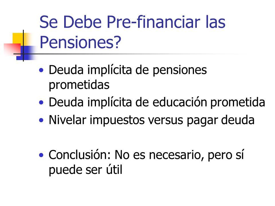 Se Debe Pre-financiar las Pensiones? Deuda implícita de pensiones prometidas Deuda implícita de educación prometida Nivelar impuestos versus pagar deu