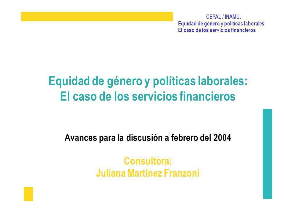 CEPAL / INAMU: Equidad de género y políticas laborales El caso de los servicios financieros Equidad de género y políticas laborales: El caso de los se
