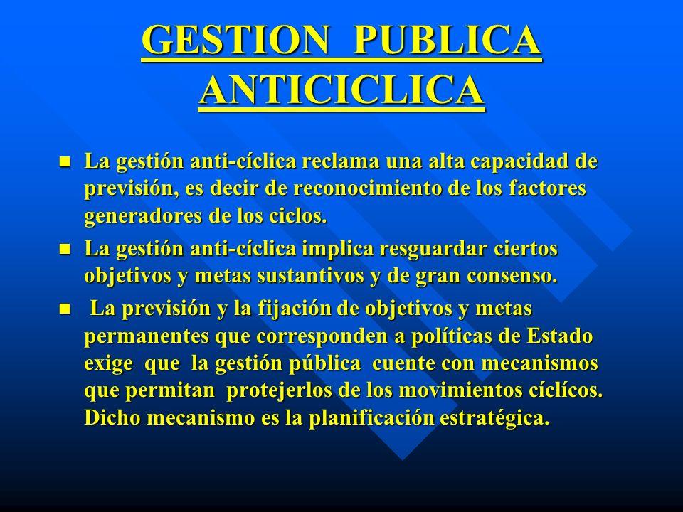 GESTION PUBLICA ANTICICLICA n La gestión anti-cíclica reclama una alta capacidad de previsión, es decir de reconocimiento de los factores generadores