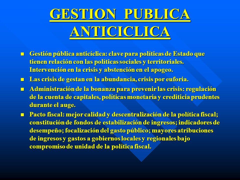 GESTION PUBLICA ANTICICLICA n Gestión pública anticíclica: clave para políticas de Estado que tienen relación con las políticas sociales y territorial