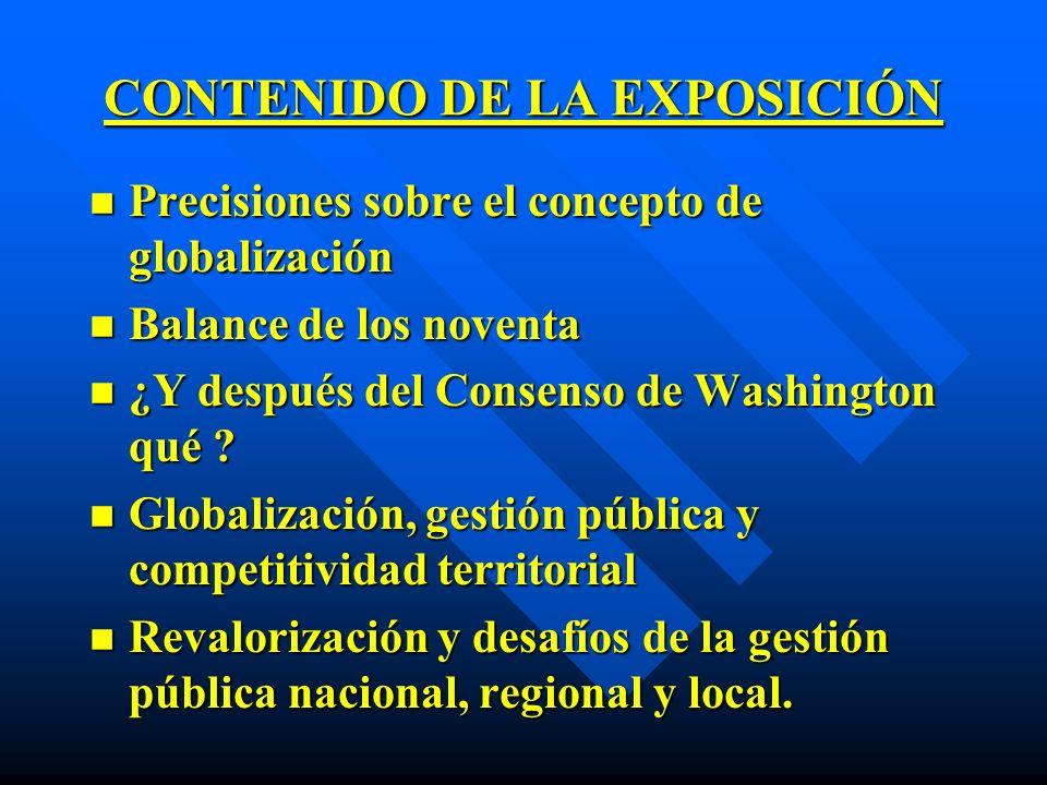 CONTENIDO DE LA EXPOSICIÓN n Precisiones sobre el concepto de globalización n Balance de los noventa n ¿Y después del Consenso de Washington qué ? n G