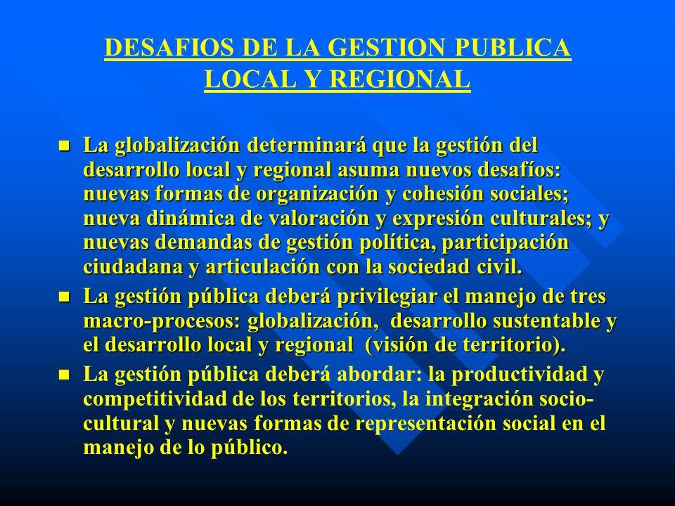 DESAFIOS DE LA GESTION PUBLICA LOCAL Y REGIONAL n La globalización determinará que la gestión del desarrollo local y regional asuma nuevos desafíos: n