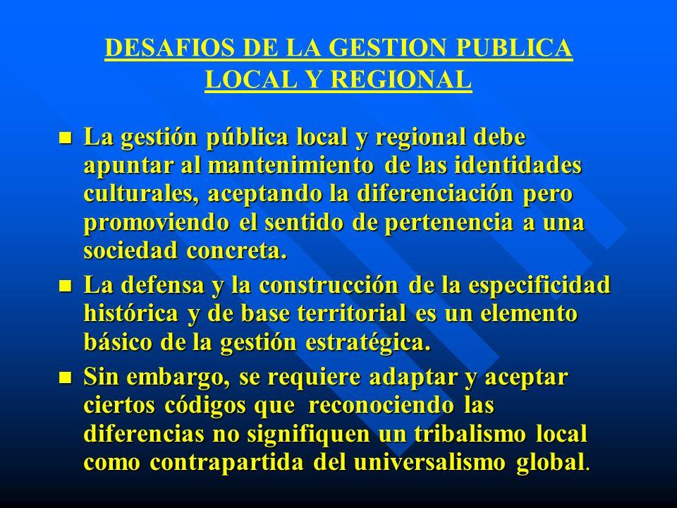 DESAFIOS DE LA GESTION PUBLICA LOCAL Y REGIONAL n La gestión pública local y regional debe apuntar al mantenimiento de las identidades culturales, ace