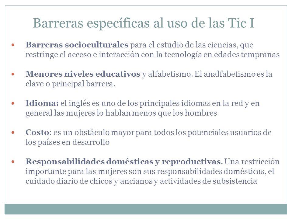 Barreras específicas al uso de las Tic I Barreras socioculturales para el estudio de las ciencias, que restringe el acceso e interacción con la tecnol