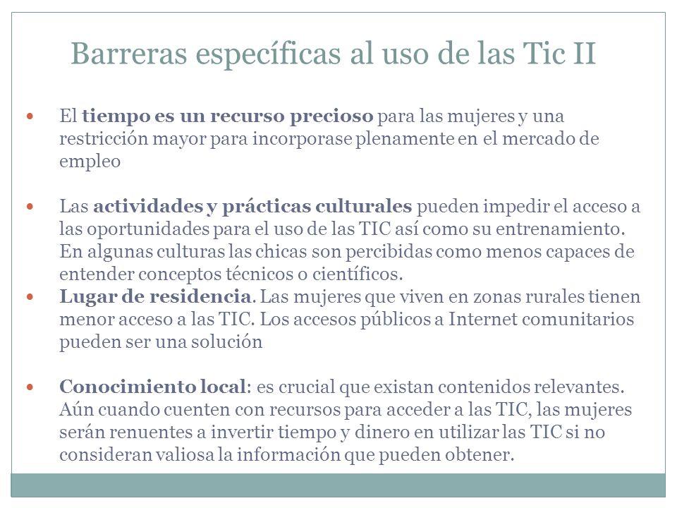 Barreras específicas al uso de las Tic II El tiempo es un recurso precioso para las mujeres y una restricción mayor para incorporase plenamente en el