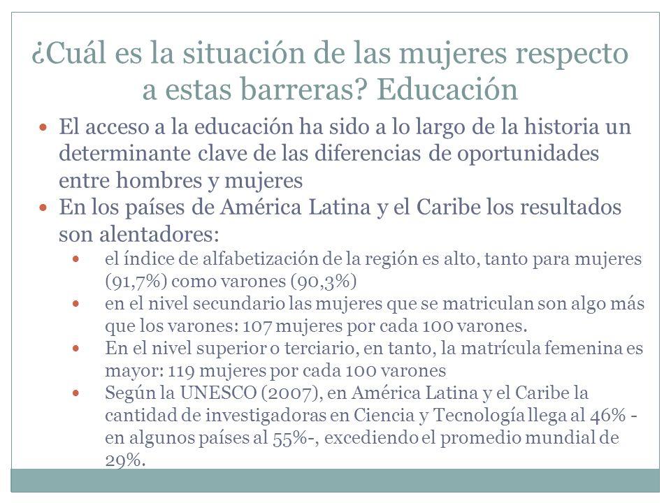¿Cuál es la situación de las mujeres respecto a estas barreras? Educación El acceso a la educación ha sido a lo largo de la historia un determinante c