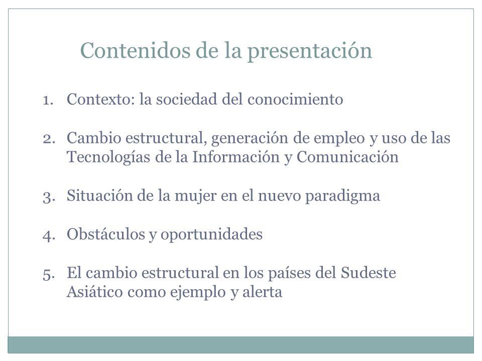 Contenidos de la presentación 1.Contexto: la sociedad del conocimiento 2.Cambio estructural, generación de empleo y uso de las Tecnologías de la Infor