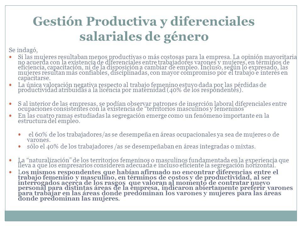Gestión Productiva y diferenciales salariales de género Se indagó, Si las mujeres resultaban menos productivas o más costosas para la empresa. La opin