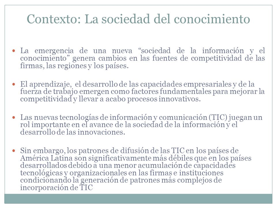 La emergencia de una nueva sociedad de la información y el conocimiento genera cambios en las fuentes de competitividad de las firmas, las regiones y